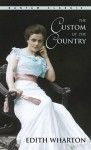 The Custom of the Country the Custom of the Country the Custom of the Country - Edith Wharton