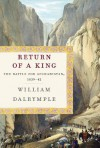 Return of a King: The Battle for Afghanistan, 1839-42 - William Dalrymple