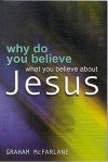 Why Do You Believe What ... Jesus? - Graham McFarlane