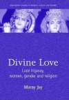 Divine Love: Luce Irigaray, Women, Gender, and Religion - Morny Joy