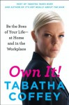 Own It!: Be the Boss of Your Life--at Home and in the Workplace - Tabatha Coffey