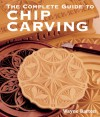 The Complete Guide to Chip Carving - Wayne Barton