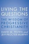 Living the Questions: The Wisdom of Progressive Christianity - David Felten, Jeff Procter-Murphy