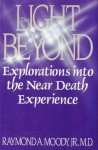 The Light Beyond : Explorations Into The Near Death Experience - Raymond A. Moody Jr.