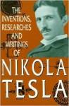 Inventions, Researches and Writings of Nikola Tesla - Nikola Tesla
