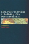 State Power and Politics in the Making of the Modern Middle East - Roger Owen