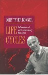 Life Cycles: Reflections of an Evolutionary Biologist - John Tyler Bonner