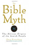 The Bible Myth: The African Origins of the Jewish People - Gary Greenberg