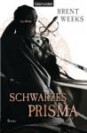 Schwarzes Prisma: Roman - [Die Licht-Tetralogie 1] (German Edition) - Brent Weeks, Michaela Link