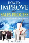 How to Improve Your Sales Process: 7 Easy Steps For Inside Sales Success - Tim Kane