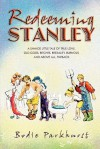 Redeeming Stanley: A savage little tale of true love, old gods, bitches, bestiality, burnout, and above all, Payback. - Bodie Parkhurst