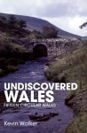 Undiscovered Wales: Fifteen Circular Walks - Kevin Walker