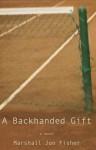 A Backhanded Gift: A Novel - Marshall Jon Fisher