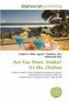 Are You There, Vodka? It's Me, Chelsea - Agnes F. Vandome, John McBrewster, Sam B Miller II