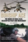 Gunship Ace: The Wars of Neall Ellis, Gunship Pilot and Mercenary - Al J. Venter