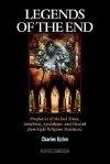 Legends of the End: Prophecies of the End Times, Antichrist, Apocalypse, and Messiah from Eight Religious Traditions - Charles Upton