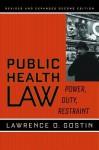Public Health Law: Power, Duty, Restraint - Lawrence O. Gostin