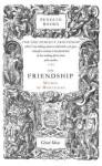 On Friendship - Michel de Montaigne, M A Screech