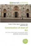 Canonization of Joan of Arc - Frederic P. Miller, Agnes F. Vandome, John McBrewster