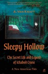 Sleepy Hollow: The Secret Life and Legend of Ichabod Crane - A New American Tale - A. Van Kraft, Allyson Barnes