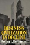 Business Civilization in Decline - Robert L. Heilbroner