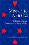 Mission to America: Five Islamic Sectarian Communities in North America - Yvonne Yazbeck Haddad, Jane Idleman Smith