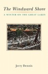The Windward Shore: A Winter on the Great Lakes - Jerry Dennis