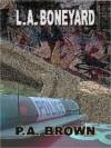 L.A. Boneyard - P.A. Brown