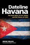 Dateline Havana: The Real Story of Us Policy and the Future of Cuba - Reese Erlich