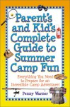 Parent's and Kid's Complete Guide to Summer Camp Fun: Everything You Need to Prepare for an Incredible Camp Adventure! - Penny Warner