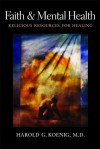Faith and Mental Health: Religious Resources for Healing - Harold G. Koenig