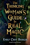 The Thinking Woman's Guide to Real Magic - Emily Croy Barker, Alyssa Bresnahan
