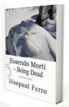 Essendo Morti - Being Dead - Jeanpaul Ferro