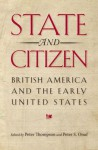 State and Citizen: British America and the Early United States - Peter Thompson, Peter S. Onuf