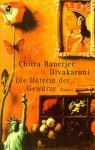 Die Hüterin der Gewürze - Chitra Banerjee Divakaruni