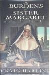 The Burdens of Sister Margaret: Inside a Seventeenth-Century Convent - Craig Harline