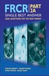 Frcr Part 2a: Single Best Answer (Sba) Questions for the New Format - Tristan Barrett, Nadeeem Shaida, Owen Thomas