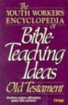 The Youth Worker's Encyclopedia of Bible-Teaching Ideas: Old Testament - Mike Nappa, Michael Warden
