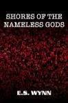Shores of the Nameless Gods - E.S. Wynn