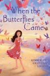 When the Butterflies Came - Kimberley Griffiths Little