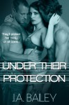 Under Their Protection - J.A. Bailey