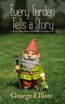 Every Garden Tells a Story - George Elliot