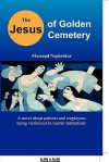 The Jesus of Golden Cemetery: A Novel about Patients and Employees Being Victimized in Mental Institutions - Massoud Noghrekar