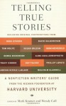 Telling True Stories: A Nonfiction Writers' Guide from the Nieman Foundation at Harvard University - Mark Kramer, Wendy Call