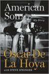 American Son: My Story - Oscar De La Hoya, Steve Springer