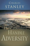 How to Handle Adversity - Charles F. Stanley