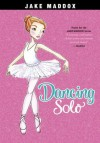 Jake Maddox: Dancing Solo (Jake Maddox Girl Sports Stories) - Jake Maddox, Katie Wood, Emma Carlson Berne
