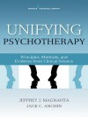 Unifying Psychotherapy: Principles, Methods, and Evidence from Clinical Science - Jeffrey J. Magnavita, Jack Anchin
