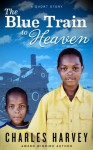 The Blue Train to Heaven - Charles Harvey