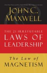 The Law of Magnetism: Lesson 9 from The 21 Irrefutable Laws of Leadership - John Maxwell